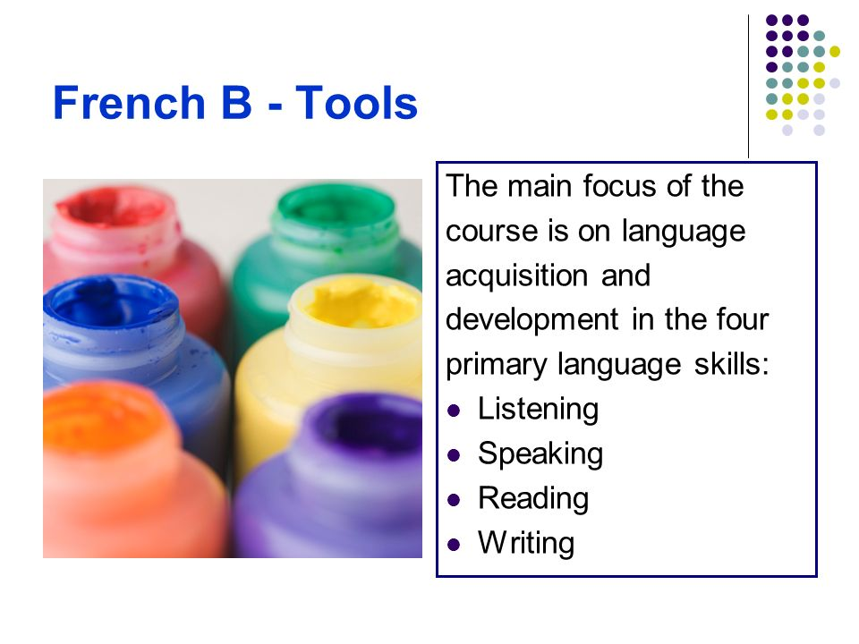 French B - Tools The main focus of the course is on language