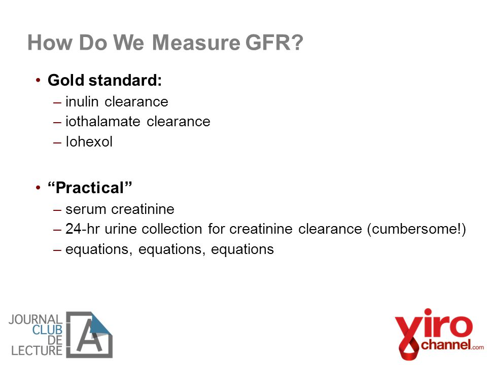 How Do We Measure GFR Gold standard: Practical inulin clearance