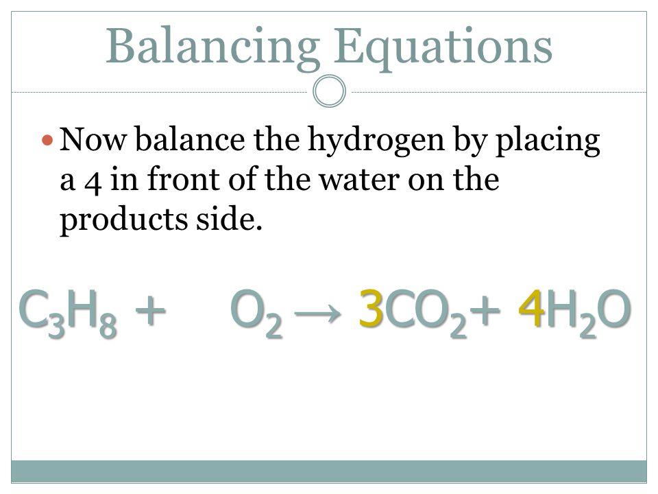 Balancing Equations C3H8 + O2 → 3CO2+ 4H2O