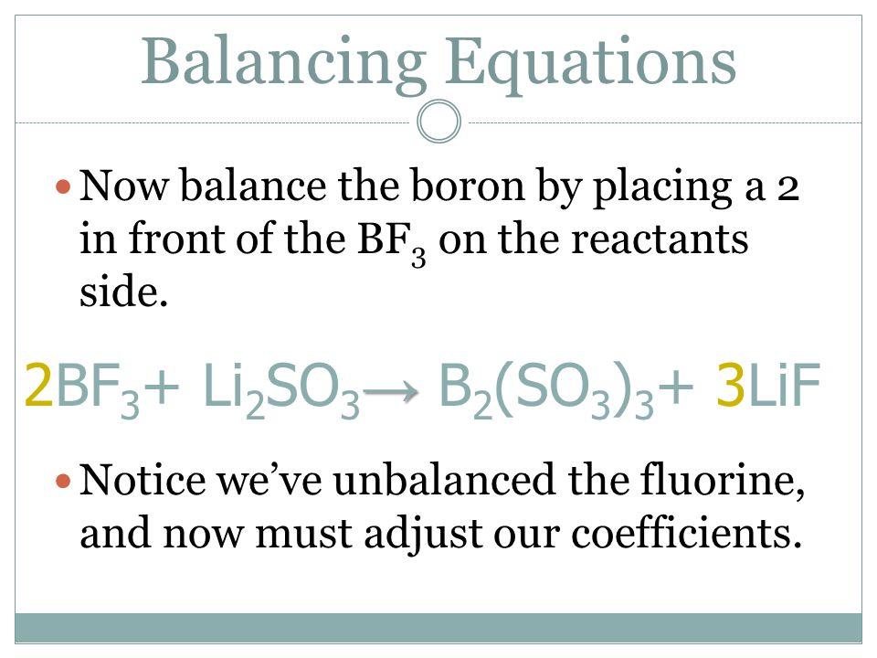 Balancing Equations 2BF3+ Li2SO3→ B2(SO3)3+ 3LiF