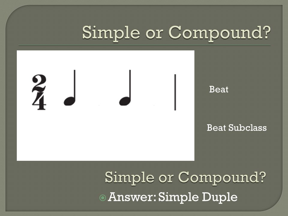 Simple or Compound Simple or Compound Answer: Simple Duple Beat