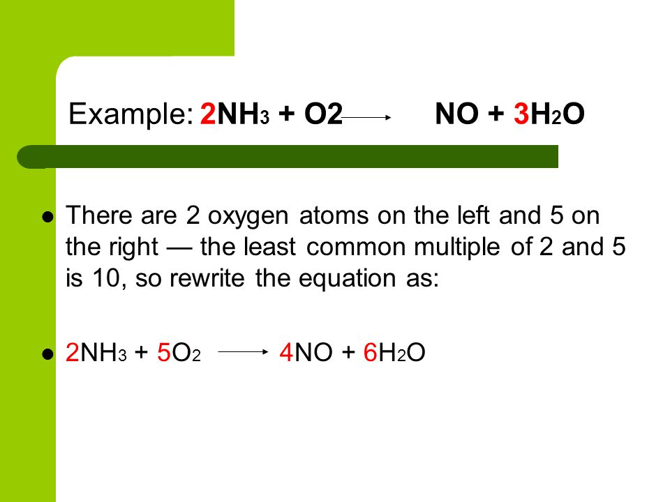 Example: 2NH3 + O2 NO + 3H2O