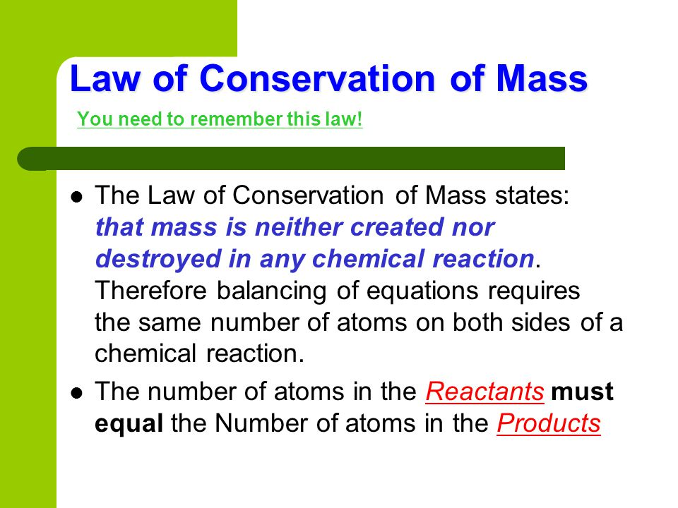 Law of Conservation of Mass You need to remember this law!