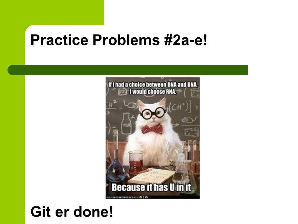 Practice Problems #2a-e!