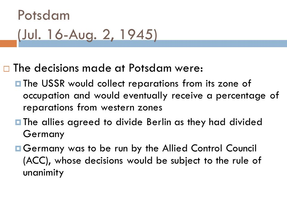 Potsdam (Jul. 16-Aug. 2, 1945)‏ The decisions made at Potsdam were: