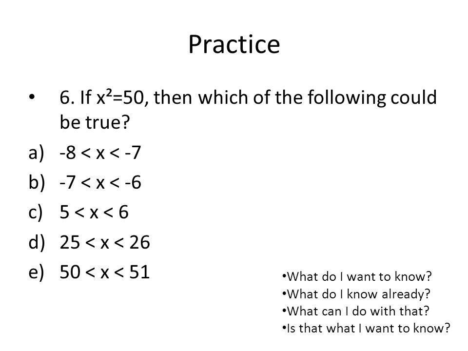 Practice 6. If x²=50, then which of the following could be true