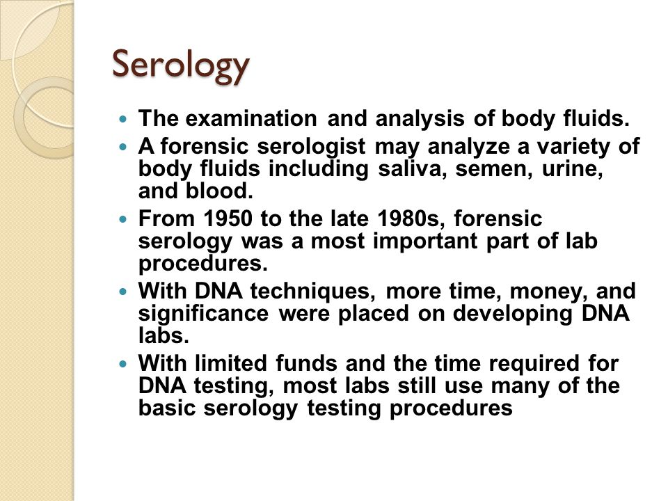 Serology The examination and analysis of body fluids.