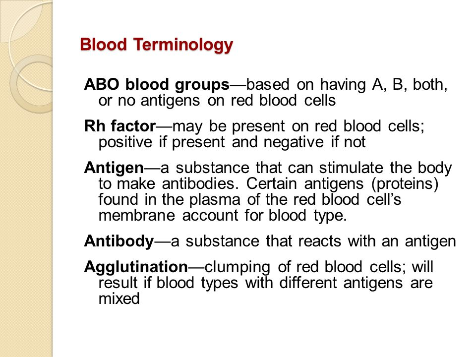Blood Terminology ABO blood groups—based on having A, B, both, or no antigens on red blood cells.