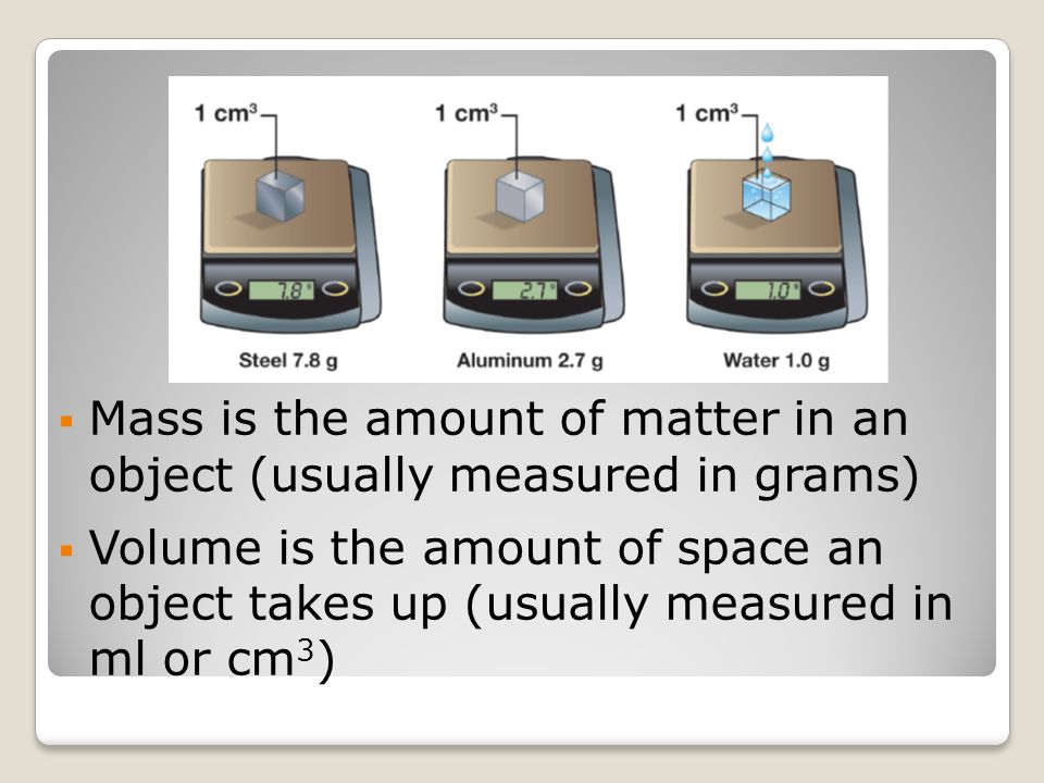 Mass is the amount of matter in an object (usually measured in grams)