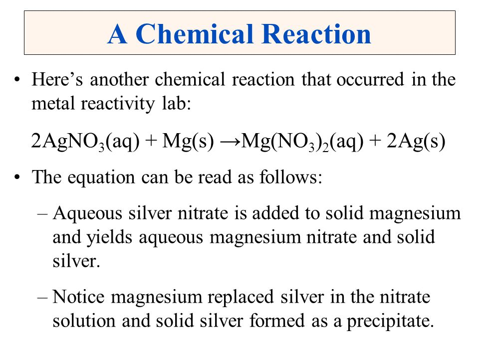 2AgNO3(aq) + Mg(s) →Mg(NO3)2(aq) + 2Ag(s)
