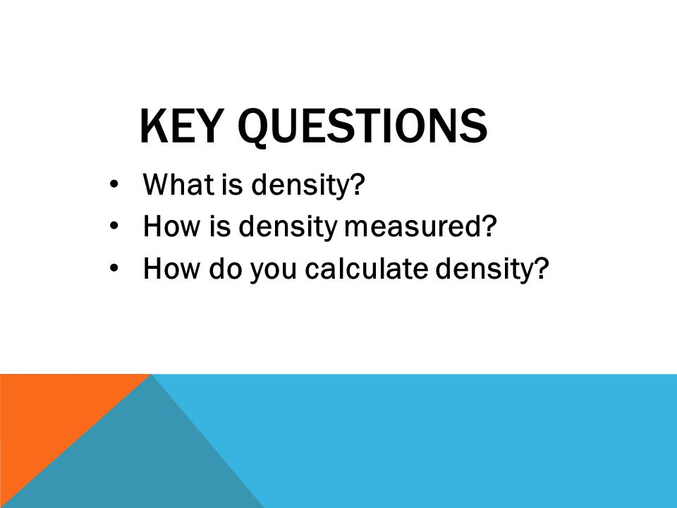 Key Questions What is density How is density measured