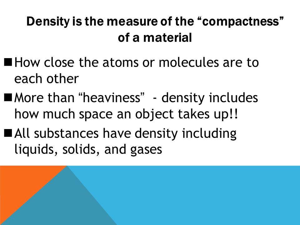 Density is the measure of the compactness of a material