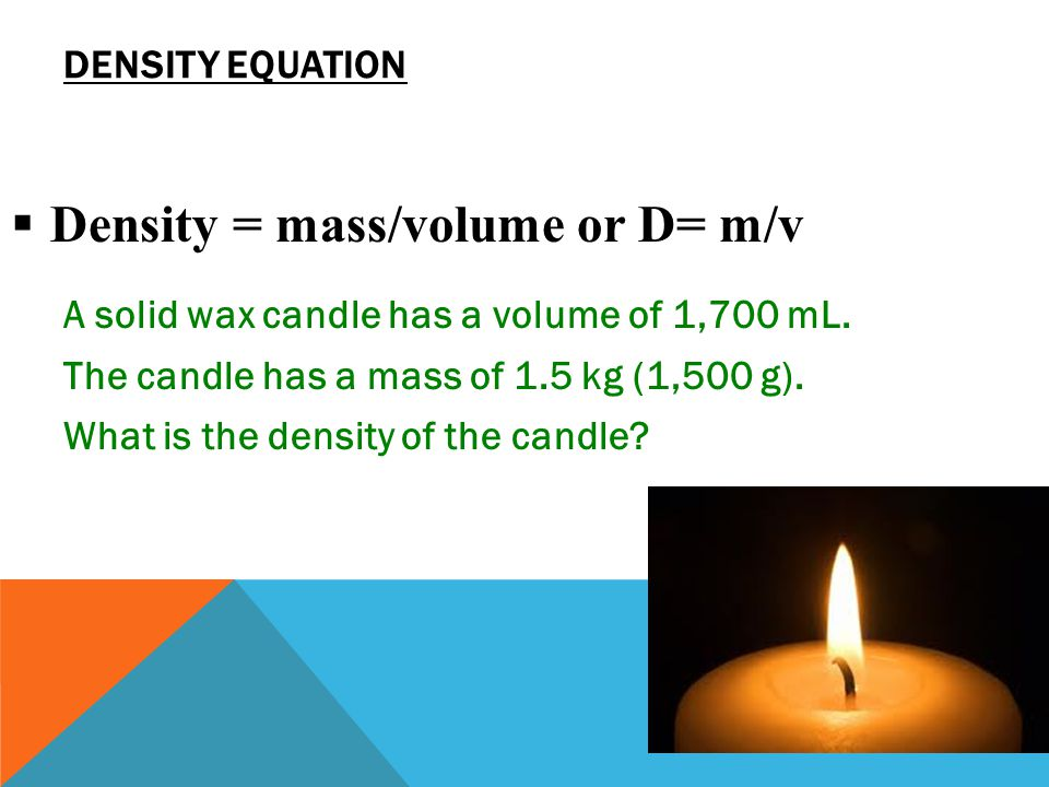 Density = mass/volume or D= m/v