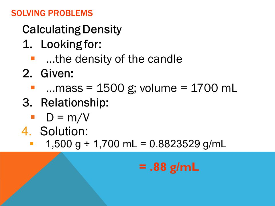 …the density of the candle Given: …mass = 1500 g; volume = 1700 mL