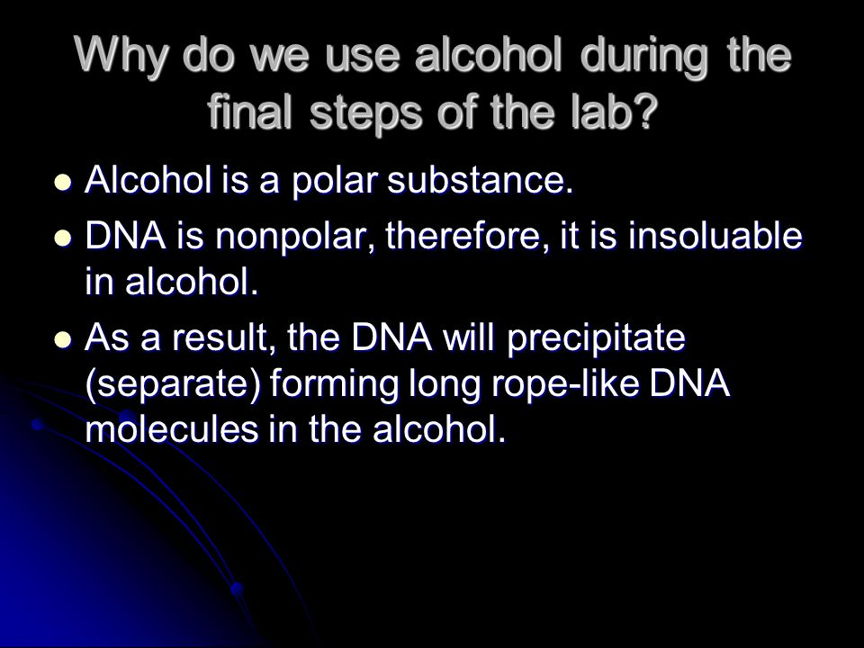 Why do we use alcohol during the final steps of the lab