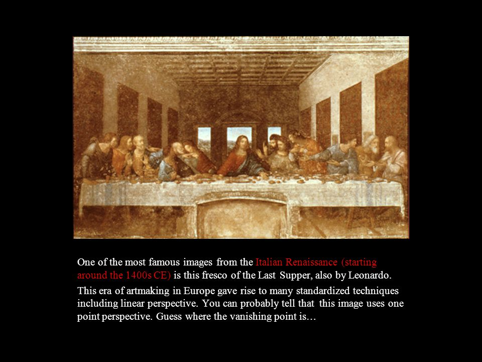 One of the most famous images from the Italian Renaissance (starting around the 1400s CE) is this fresco of the Last Supper, also by Leonardo.