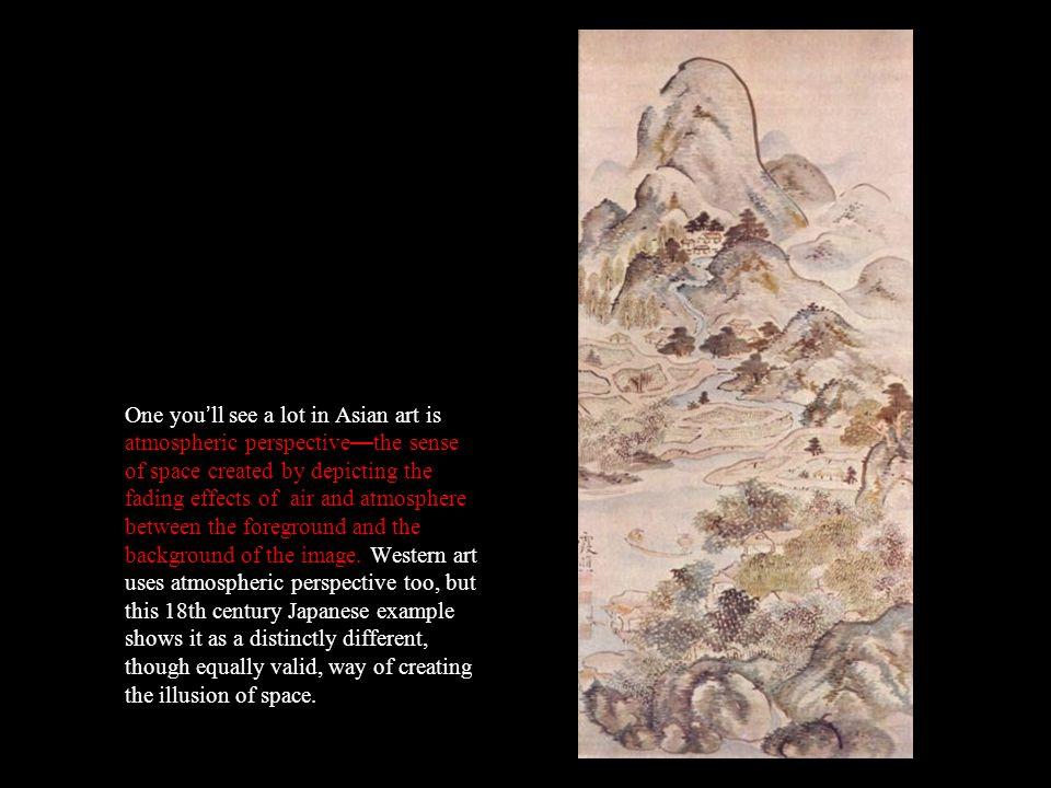 One you'll see a lot in Asian art is atmospheric perspective—the sense of space created by depicting the fading effects of air and atmosphere between the foreground and the background of the image.