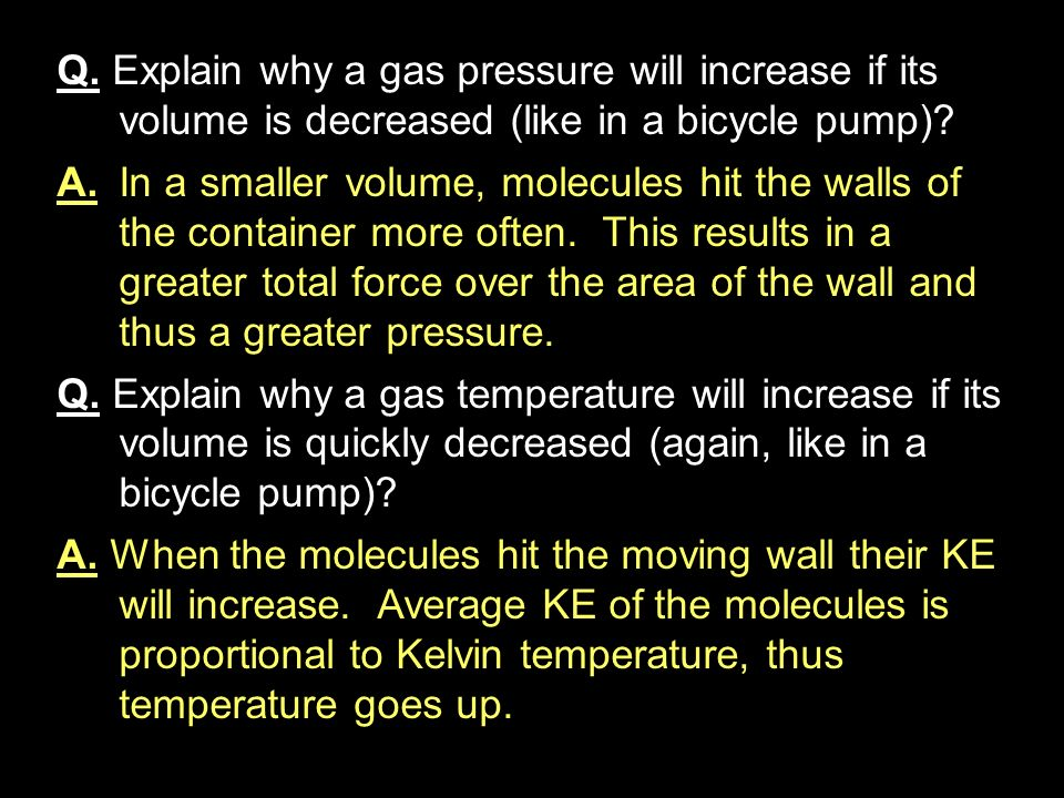 Q. Explain why a gas pressure will increase if its volume is decreased (like in a bicycle pump)