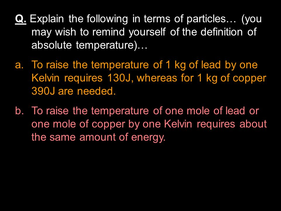 Q. Explain the following in terms of particles… (you may wish to remind yourself of the definition of absolute temperature)…