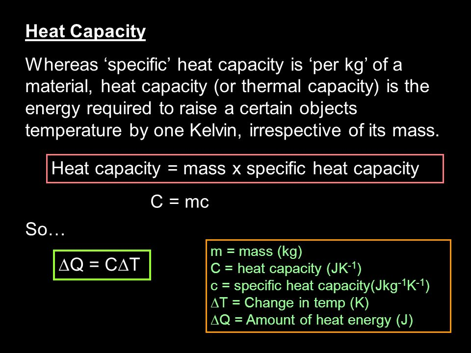 Heat capacity = mass x specific heat capacity