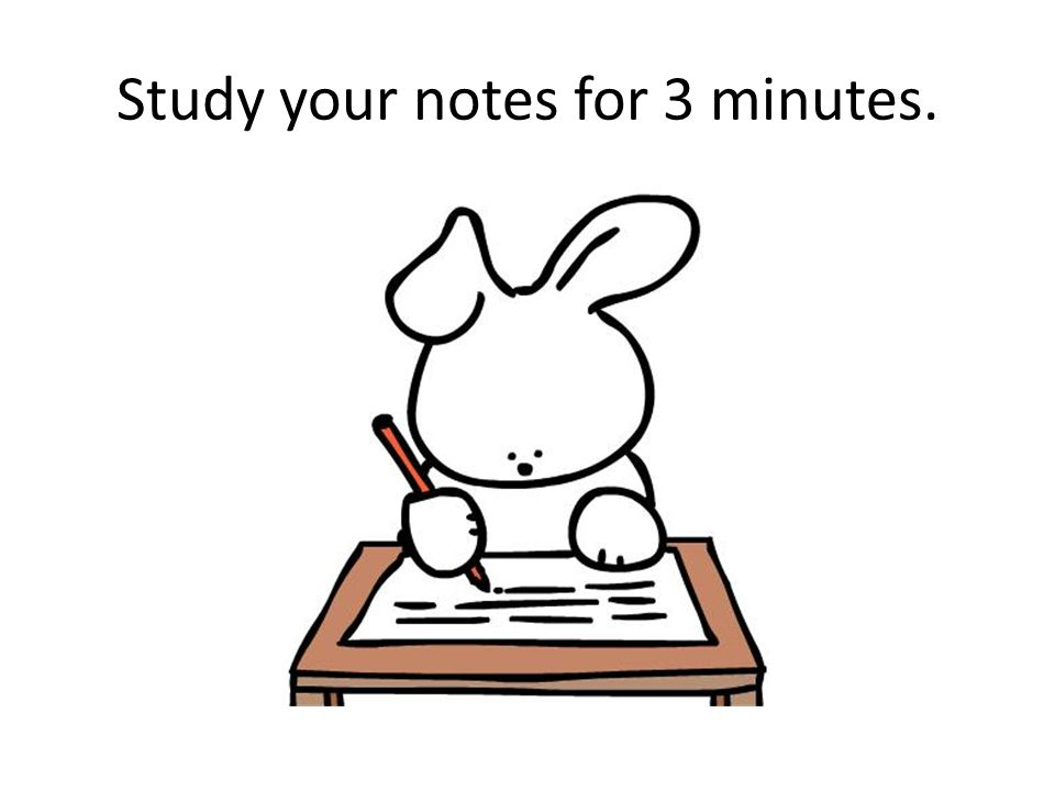 Study your notes for 3 minutes.