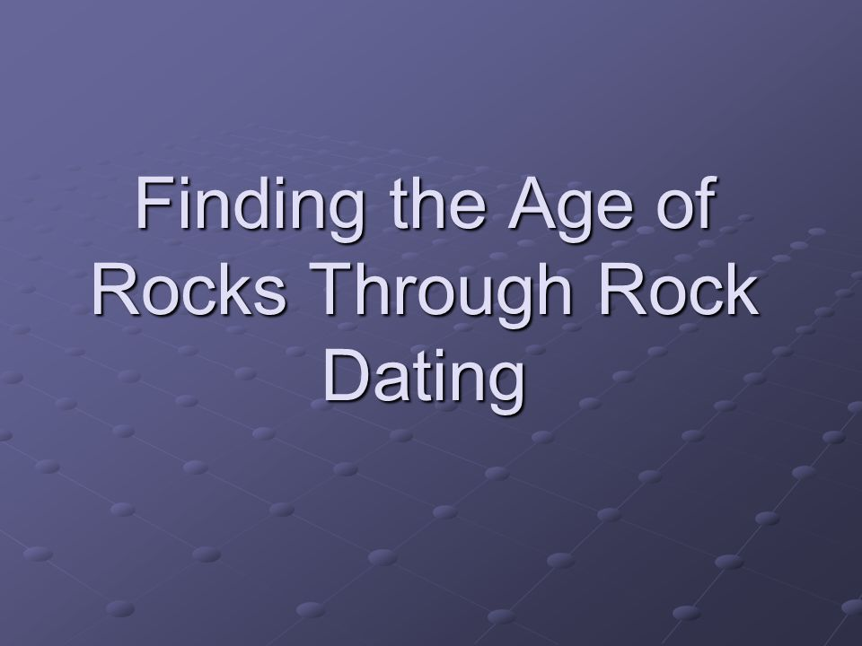 Finding the Age of Rocks Through Rock Dating