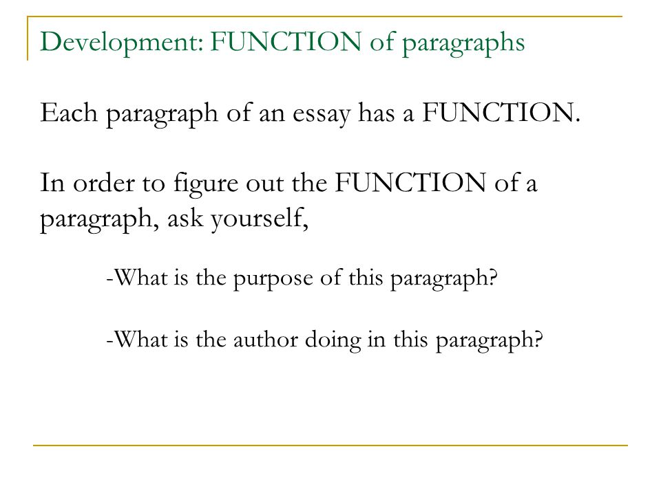 Development: FUNCTION of paragraphs Each paragraph of an essay has a FUNCTION.