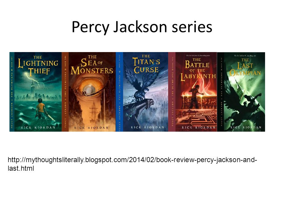 Percy Jackson series http://mythoughtsliterally.blogspot.com/2014/02/book-review-percy-jackson-and-last.html.
