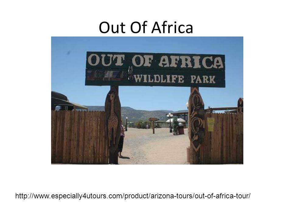 Out Of Africa http://www.especially4utours.com/product/arizona-tours/out-of-africa-tour/