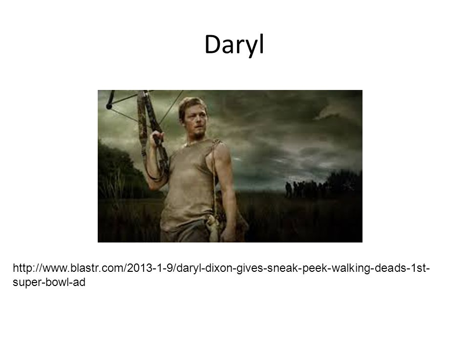 Daryl http://www.blastr.com/2013-1-9/daryl-dixon-gives-sneak-peek-walking-deads-1st-super-bowl-ad