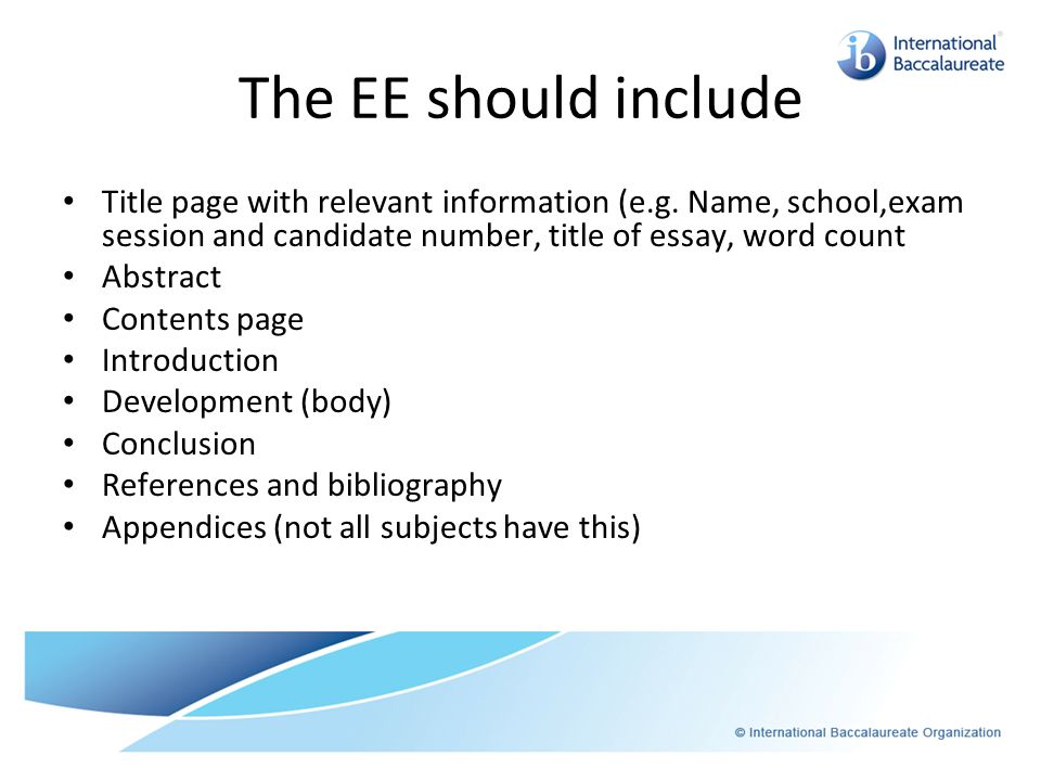 The EE should include Title page with relevant information (e.g. Name, school,exam session and candidate number, title of essay, word count.