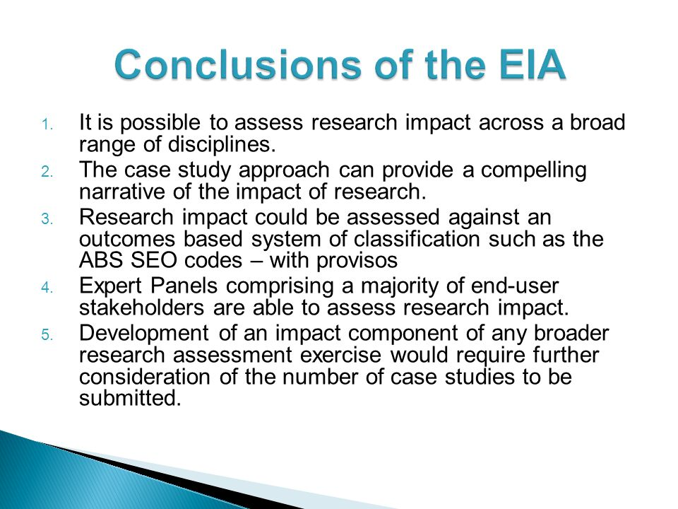 Conclusions of the EIA It is possible to assess research impact across a broad range of disciplines.