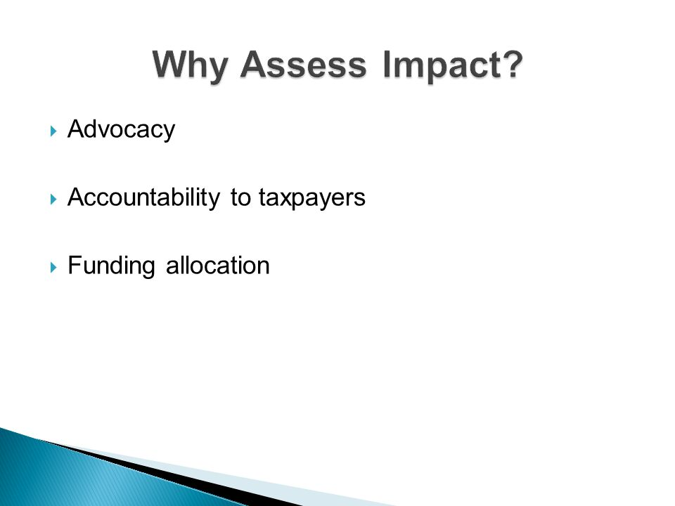 Why Assess Impact Advocacy Accountability to taxpayers