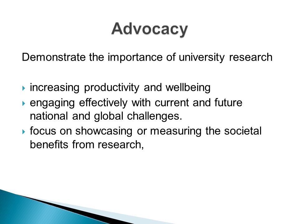 Advocacy Demonstrate the importance of university research