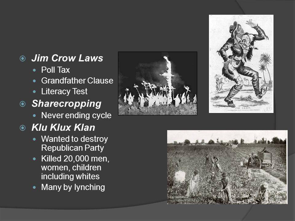 Jim Crow Laws Sharecropping Klu Klux Klan Poll Tax Grandfather Clause