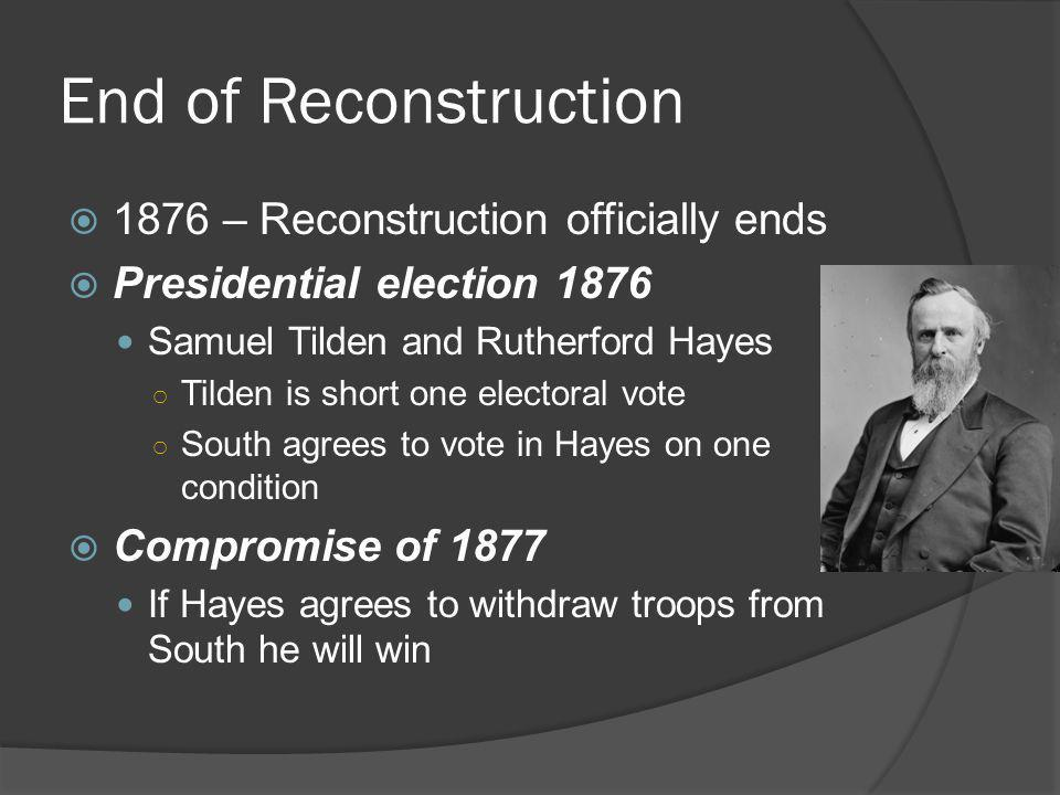 End of Reconstruction 1876 – Reconstruction officially ends