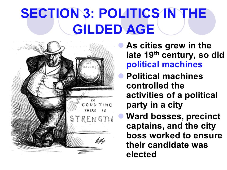 SECTION 3: POLITICS IN THE GILDED AGE