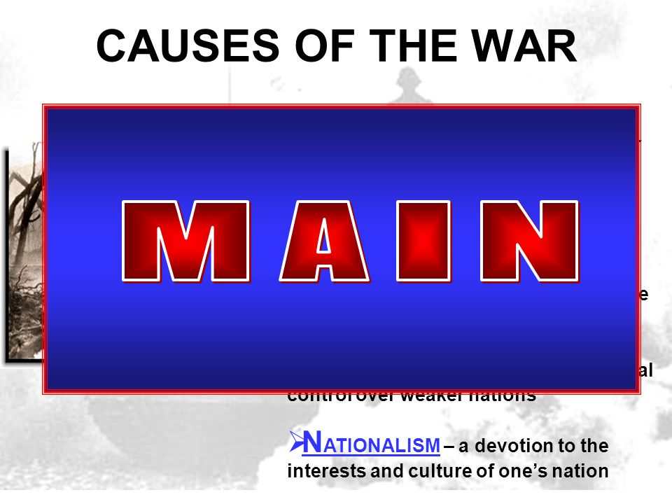 CAUSES OF THE WAR Historians have traditionally cited four long-term causes of the First World War.