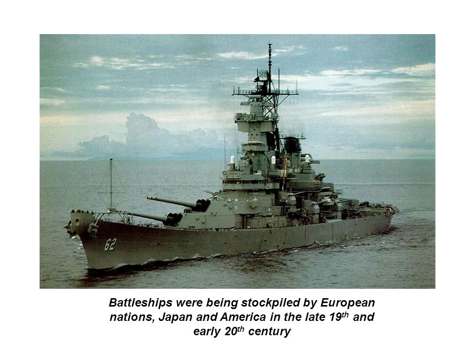 Battleships were being stockpiled by European nations, Japan and America in the late 19th and early 20th century