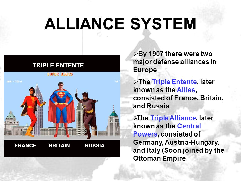 ALLIANCE SYSTEM By 1907 there were two major defense alliances in Europe.