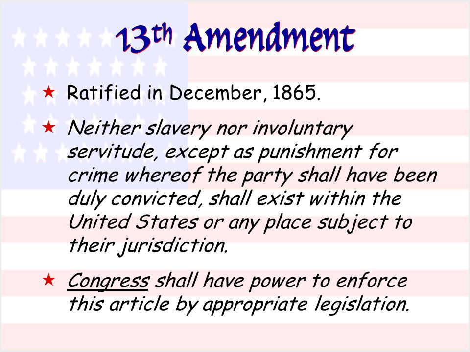 13th Amendment Ratified in December, 1865.