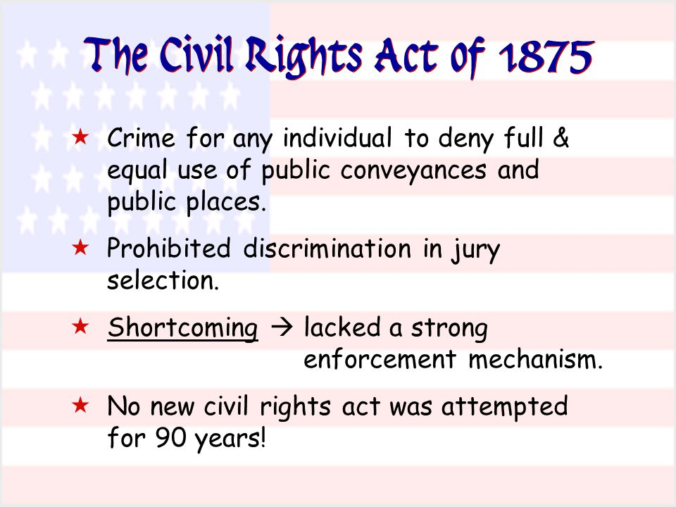 The Civil Rights Act of 1875 Crime for any individual to deny full & equal use of public conveyances and public places.