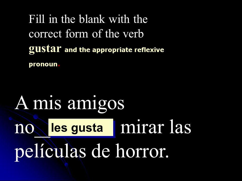 A mis amigos no________ mirar las películas de horror.