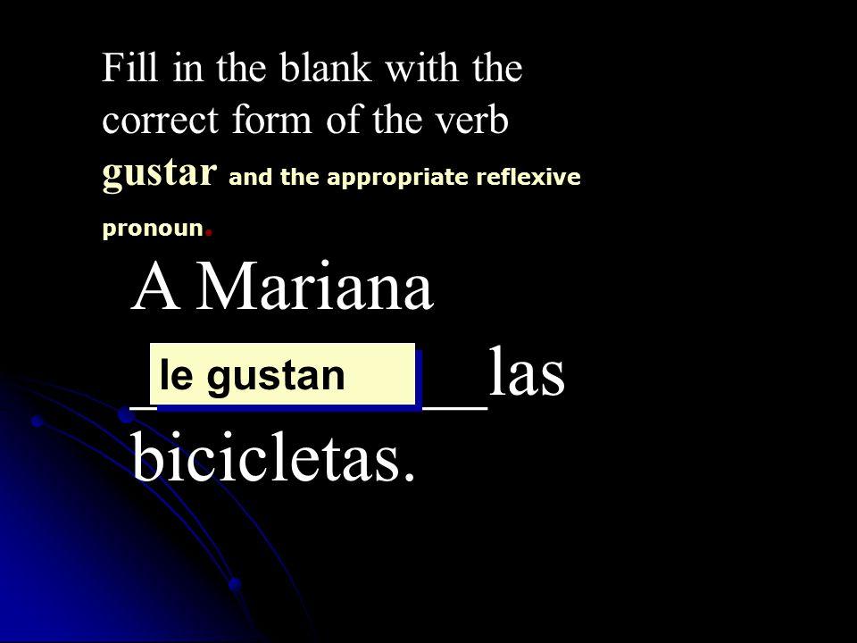 A Mariana __________las bicicletas.