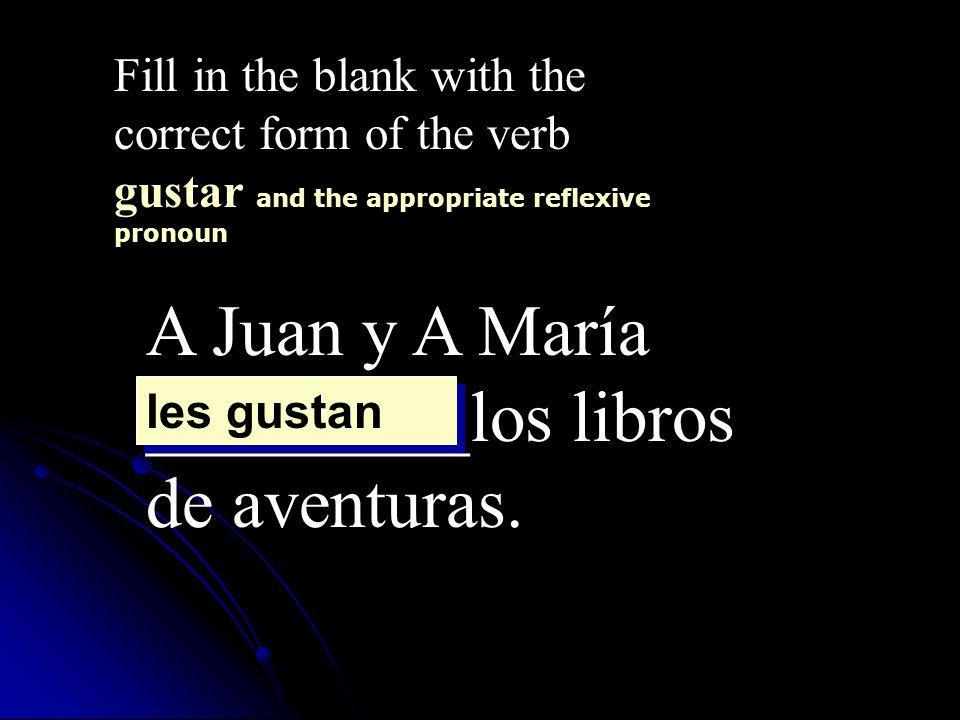 A Juan y A María _________los libros de aventuras.