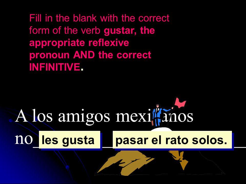 A los amigos mexicanos no__________ _____________