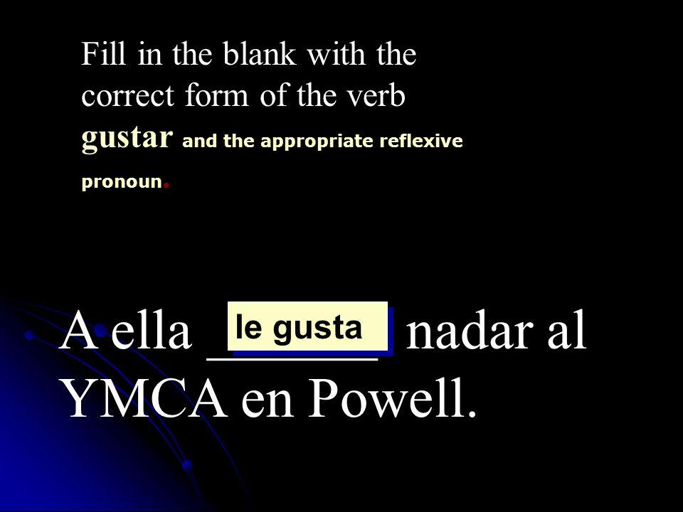 A ella ______ nadar al YMCA en Powell.