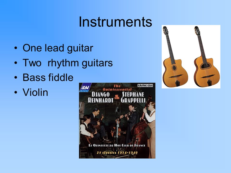 Instruments One lead guitar Two rhythm guitars Bass fiddle Violin
