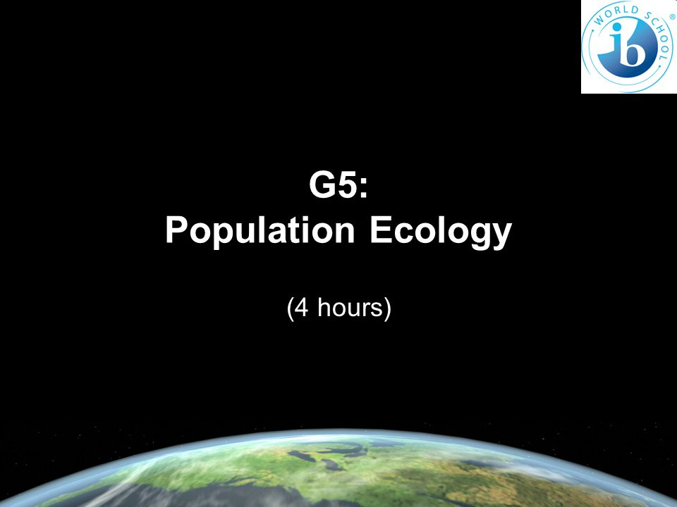 G5: Population Ecology (4 hours)
