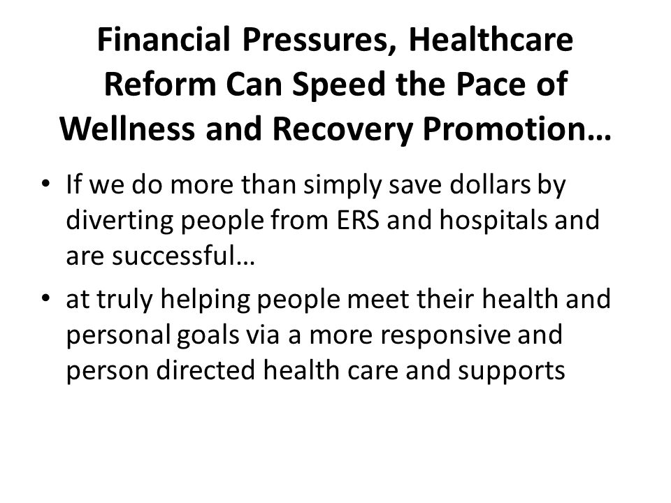 Financial Pressures, Healthcare Reform Can Speed the Pace of Wellness and Recovery Promotion…
